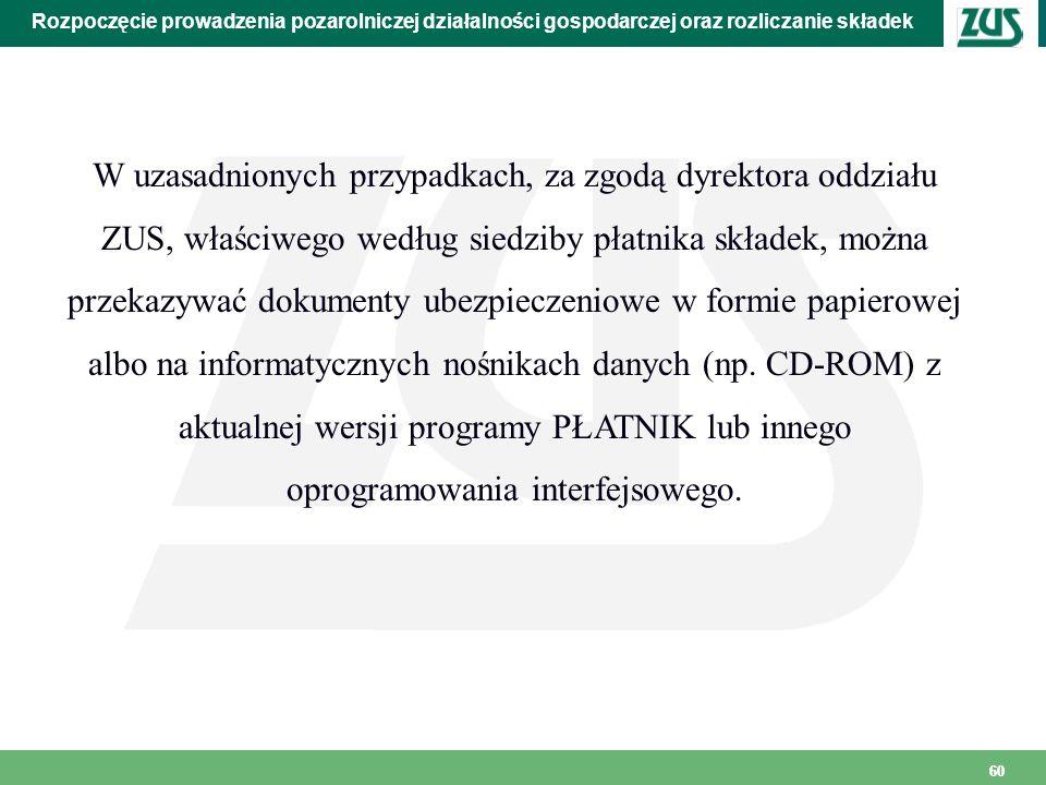 60 Rozpoczęcie prowadzenia pozarolniczej działalności gospodarczej oraz rozliczanie składek W uzasadnionych przypadkach, za zgodą dyrektora oddziału Z