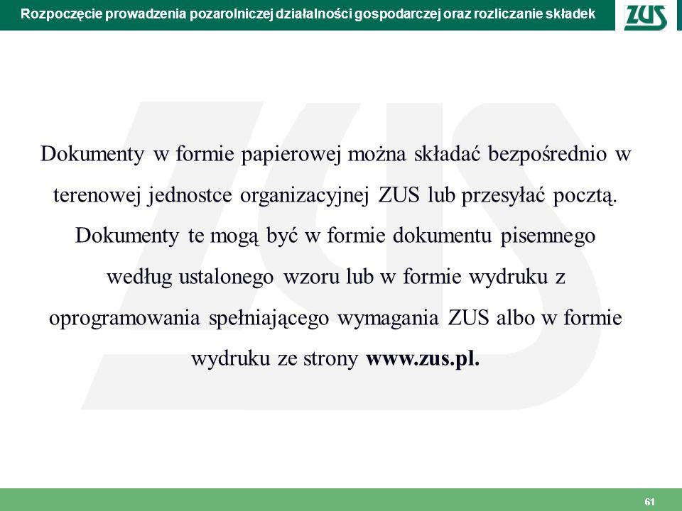 61 Rozpoczęcie prowadzenia pozarolniczej działalności gospodarczej oraz rozliczanie składek Dokumenty w formie papierowej można składać bezpośrednio w