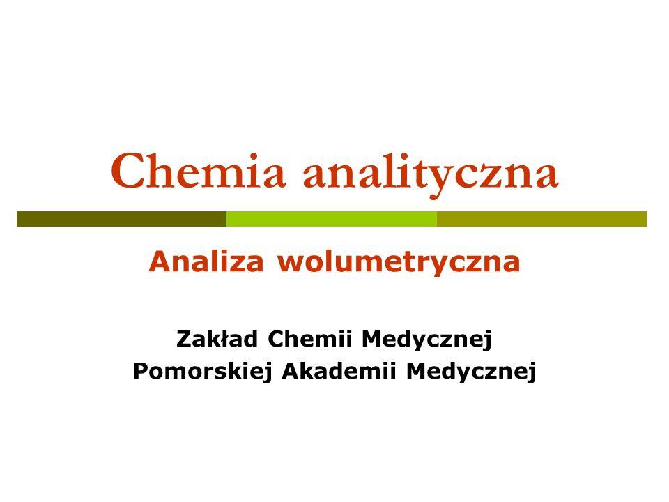Chemia analityczna Analiza wolumetryczna Zakład Chemii Medycznej Pomorskiej Akademii Medycznej