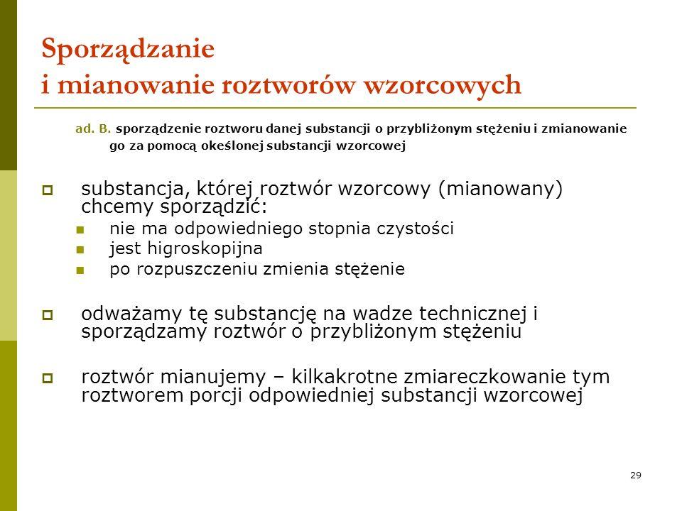 29 Sporządzanie i mianowanie roztworów wzorcowych ad. B. sporządzenie roztworu danej substancji o przybliżonym stężeniu i zmianowanie go za pomocą oke