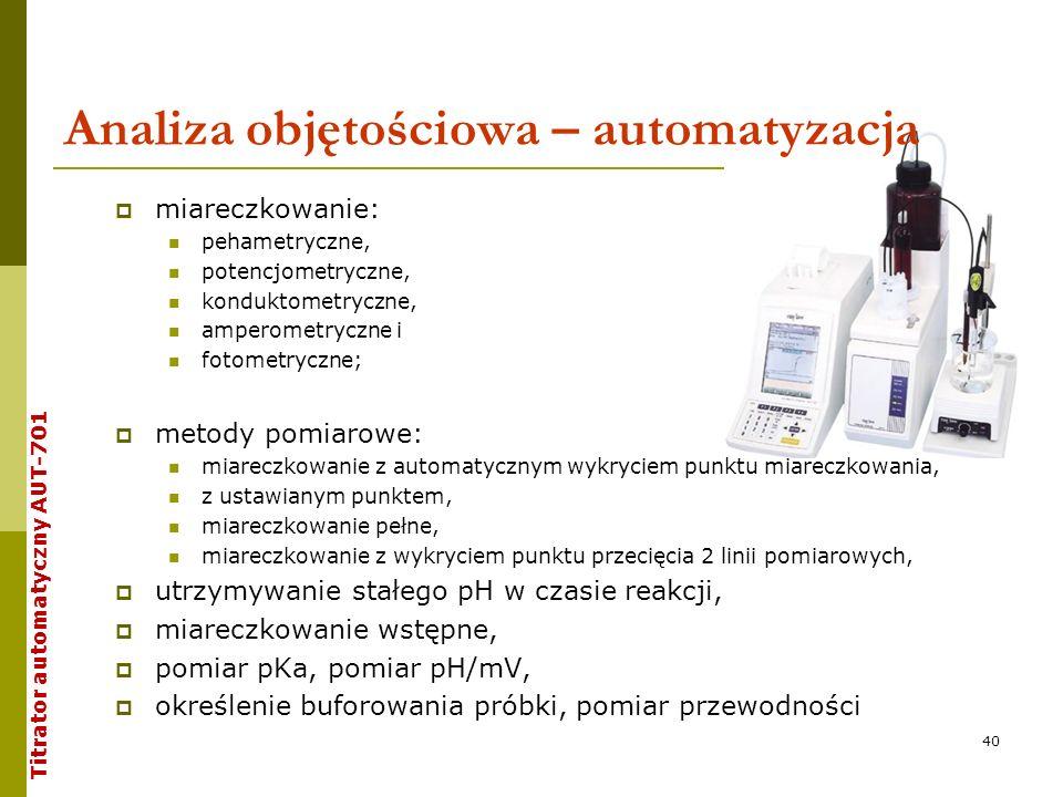 Analiza objętościowa – automatyzacja miareczkowanie: pehametryczne, potencjometryczne, konduktometryczne, amperometryczne i fotometryczne; metody pomi