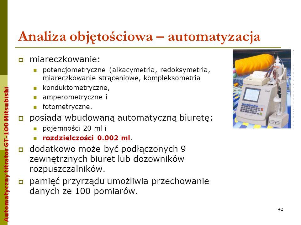 Analiza objętościowa – automatyzacja 42 miareczkowanie: potencjometryczne (alkacymetria, redoksymetria, miareczkowanie strąceniowe, kompleksometria ko