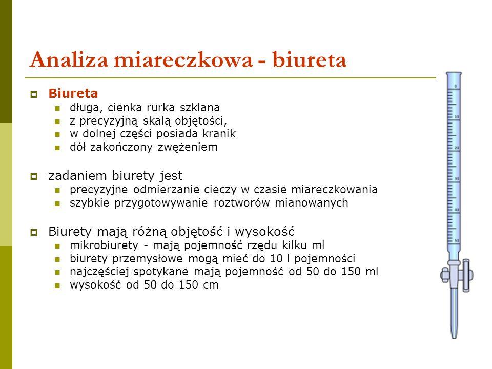 5 Analiza miareczkowa - biureta Biureta długa, cienka rurka szklana z precyzyjną skalą objętości, w dolnej części posiada kranik dół zakończony zwężen