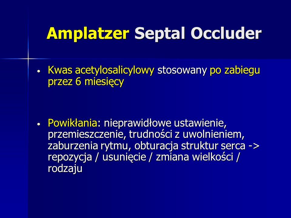 Amplatzer Septal Occluder Kwas acetylosalicylowy stosowany po zabiegu przez 6 miesięcy Kwas acetylosalicylowy stosowany po zabiegu przez 6 miesięcy Po