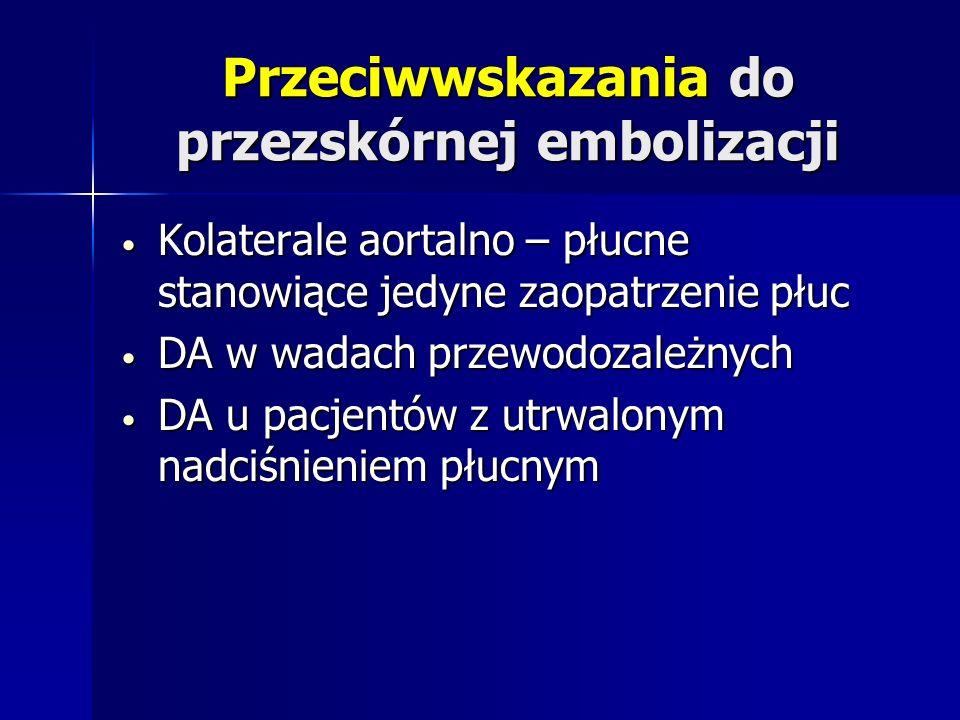 Przeciwwskazania do przezskórnej embolizacji Kolaterale aortalno – płucne stanowiące jedyne zaopatrzenie płuc Kolaterale aortalno – płucne stanowiące
