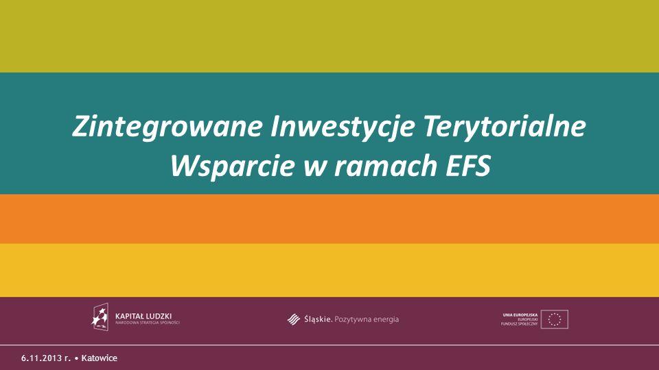 TYTUŁ PREZENTACJI 6.11.2013 r. Katowice Zintegrowane Inwestycje Terytorialne Wsparcie w ramach EFS