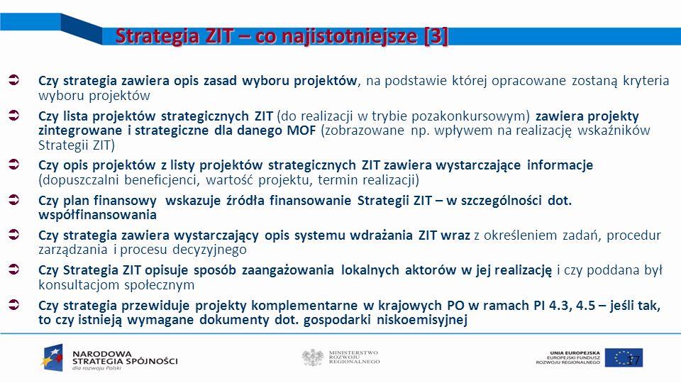 17 Strategia ZIT – co najistotniejsze [3] Czy strategia zawiera opis zasad wyboru projektów, na podstawie której opracowane zostaną kryteria wyboru pr
