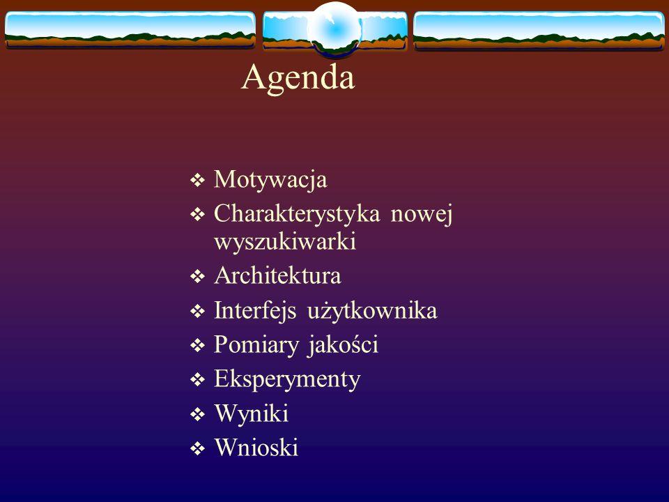 Agenda Motywacja Charakterystyka nowej wyszukiwarki Architektura Interfejs użytkownika Pomiary jakości Eksperymenty Wyniki Wnioski