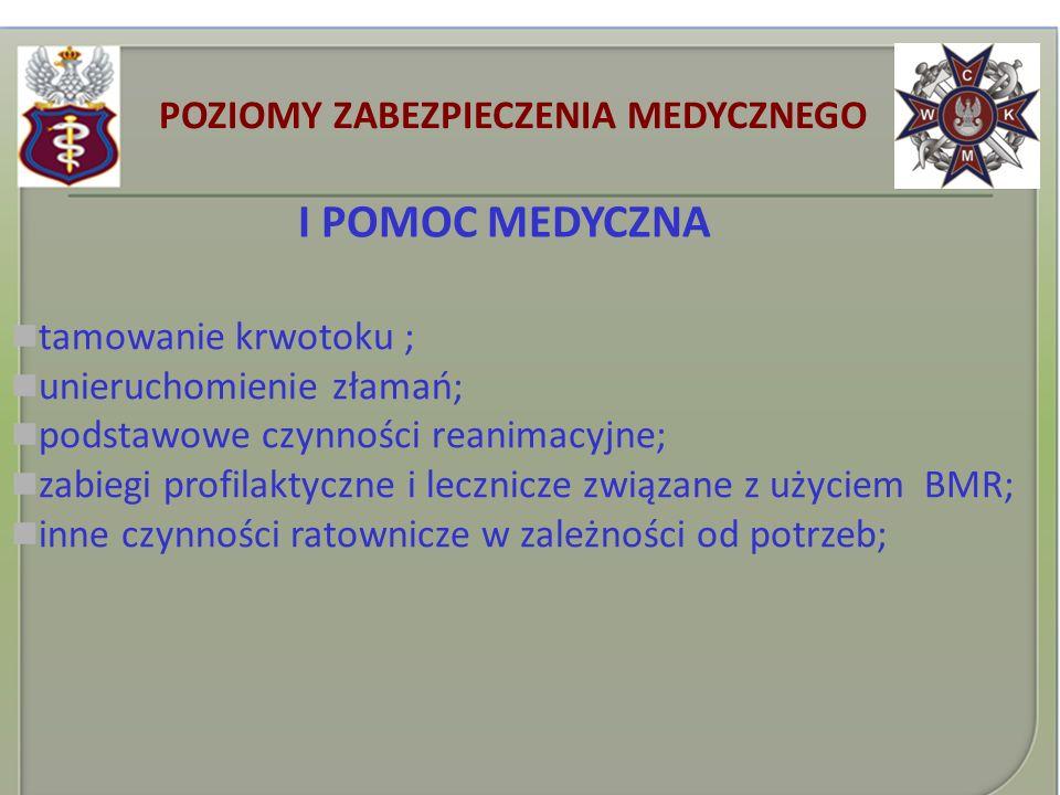 I POMOC MEDYCZNA tamowanie krwotoku ; unieruchomienie złamań; podstawowe czynności reanimacyjne; zabiegi profilaktyczne i lecznicze związane z użyciem