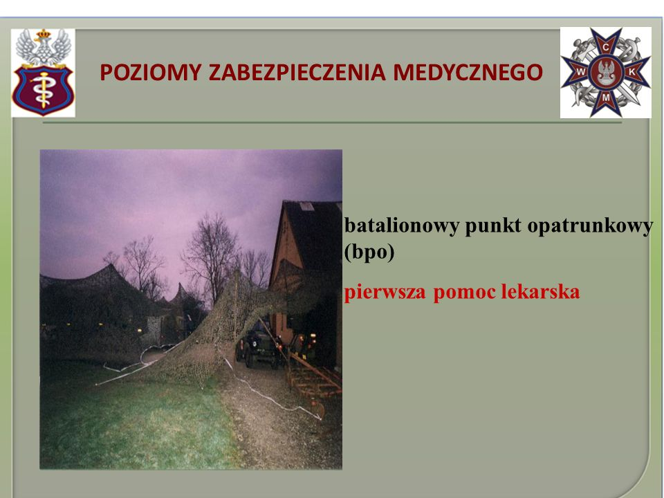 POZIOMY ZABEZPIECZENIA MEDYCZNEGO batalionowy punkt opatrunkowy (bpo) pierwsza pomoc lekarska