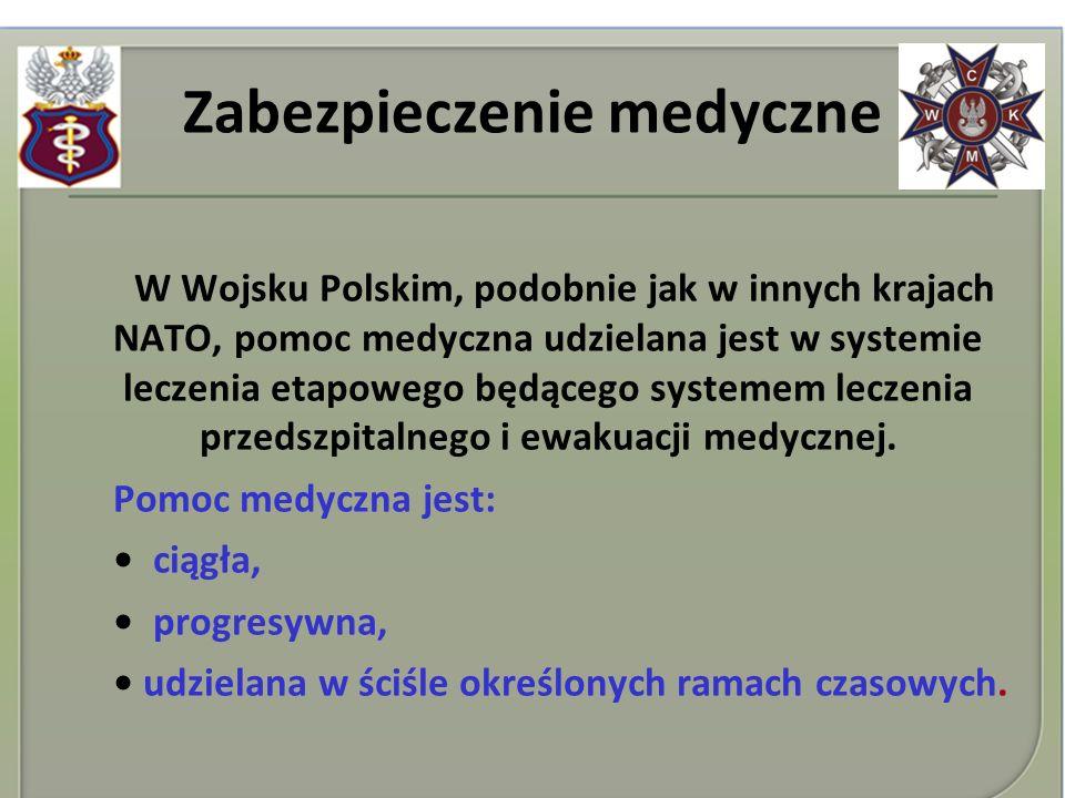 Zabezpieczenie medyczne W Wojsku Polskim, podobnie jak w innych krajach NATO, pomoc medyczna udzielana jest w systemie leczenia etapowego będącego sys