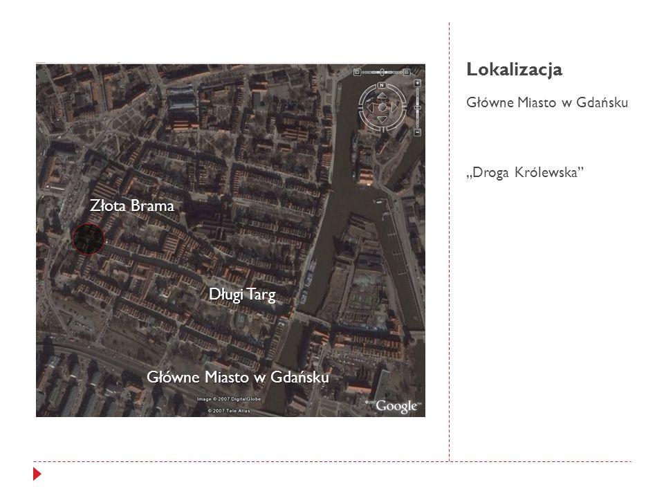 Lokalizacja Główne Miasto w Gdańsku Droga Królewska Główne Miasto w Gdańsku Złota Brama Długi Targ