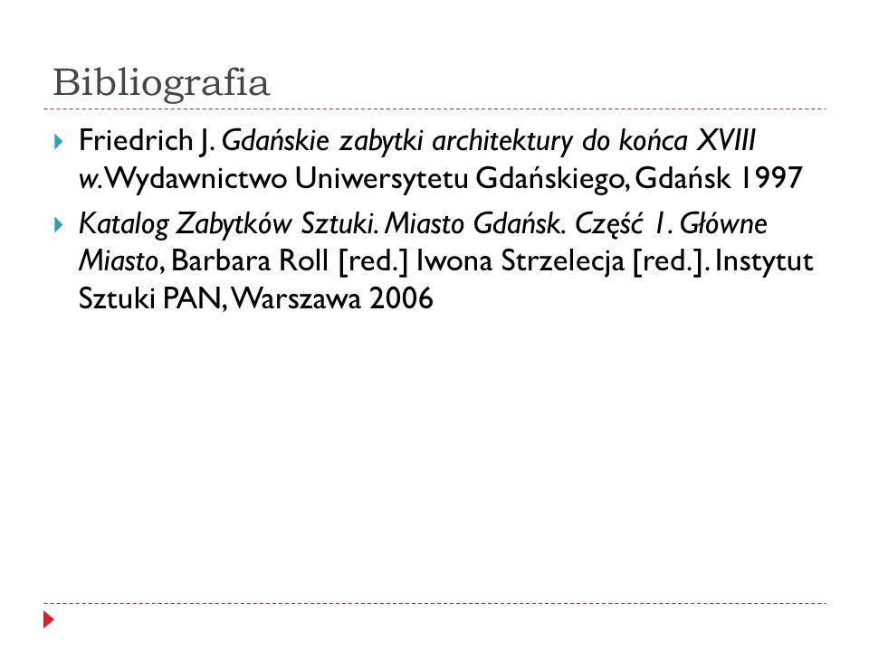 Bibliografia Friedrich J. Gdańskie zabytki architektury do końca XVIII w.Wydawnictwo Uniwersytetu Gdańskiego, Gdańsk 1997 Katalog Zabytków Sztuki. Mia