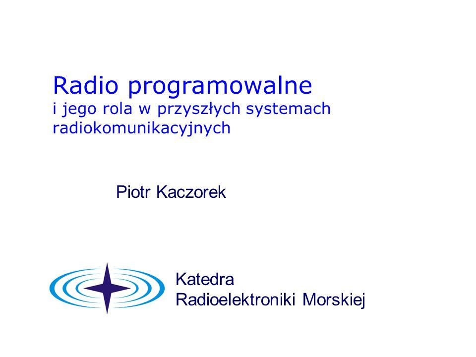 SDR a zarządzanie widmem yTradycyjne podejście: fragmenty pasma przypisane na stałe systemom i operatorom yPodejście SDR: łatwość zmian systemu dostępu radiowego i/lub częstotliwości -> rynek wtórny widma; Wymaga to zmian w zasadach zarządzania widmem