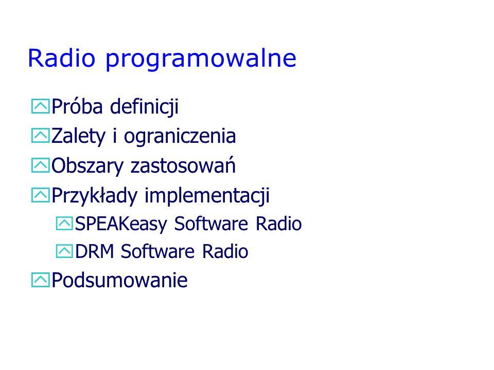 Software Defined Radio yDigitalizacja sygnału analogowego - może mieć miejsce na IF lub RF yProgramowe przetwarzanie sygnałów - oprogramowanie ma wpływ na parametry systemu: częstotliwość, pasmo sygnału, modulacja, moc yStosowanie układów ogólnego przeznaczenia - FPGA, DSP, P-ASIC, GP-P