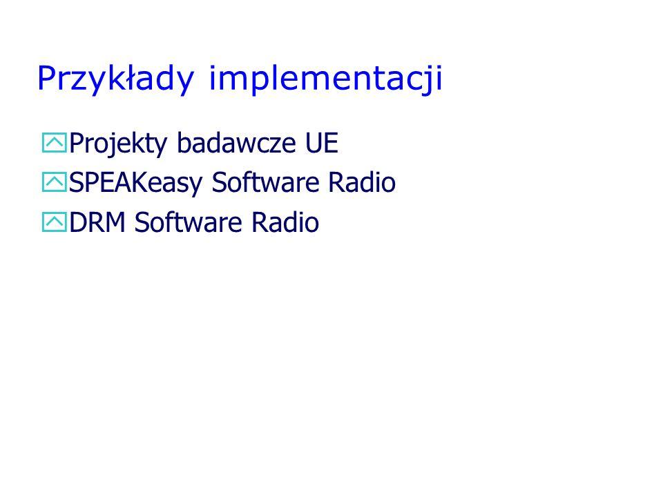 Przykłady implementacji yProjekty badawcze UE ySPEAKeasy Software Radio yDRM Software Radio