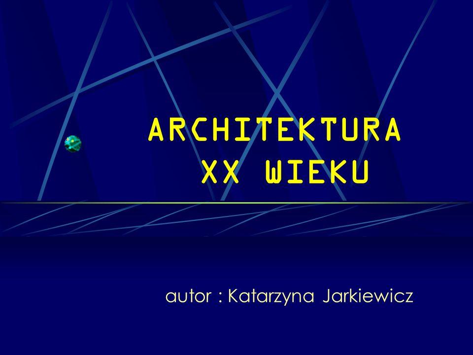 ARCHITEKTURA XX WIEKU autor : Katarzyna Jarkiewicz
