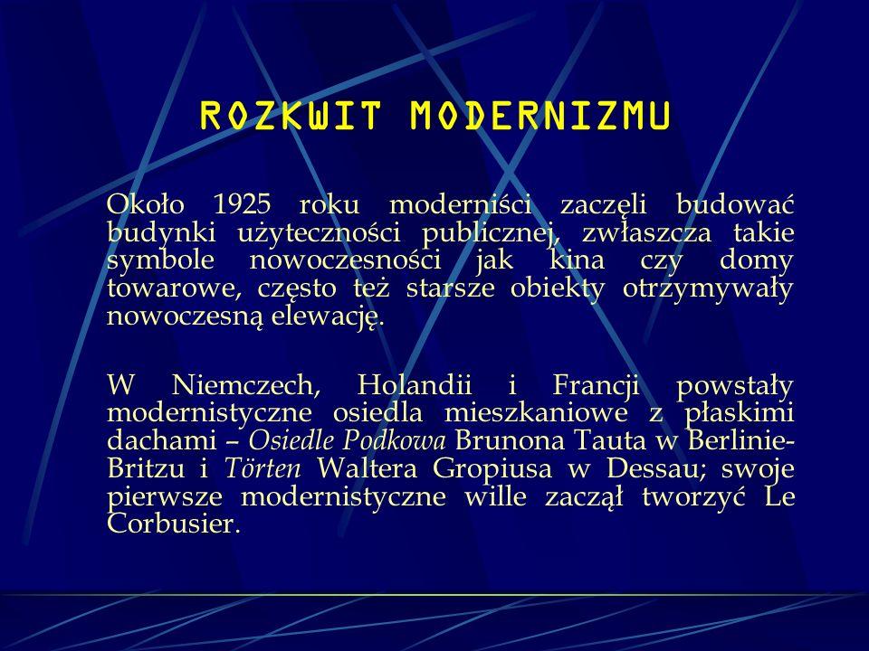 ROZKWIT MODERNIZMU Około 1925 roku moderniści zaczęli budować budynki użyteczności publicznej, zwłaszcza takie symbole nowoczesności jak kina czy domy