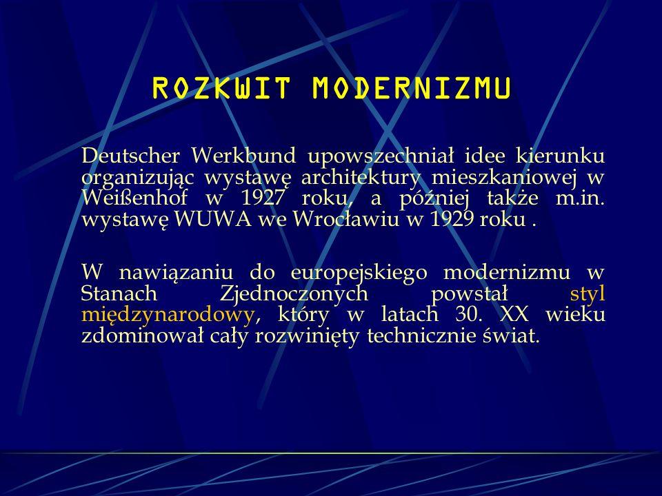 ROZKWIT MODERNIZMU Deutscher Werkbund upowszechniał idee kierunku organizując wystawę architektury mieszkaniowej w Weißenhof w 1927 roku, a później ta