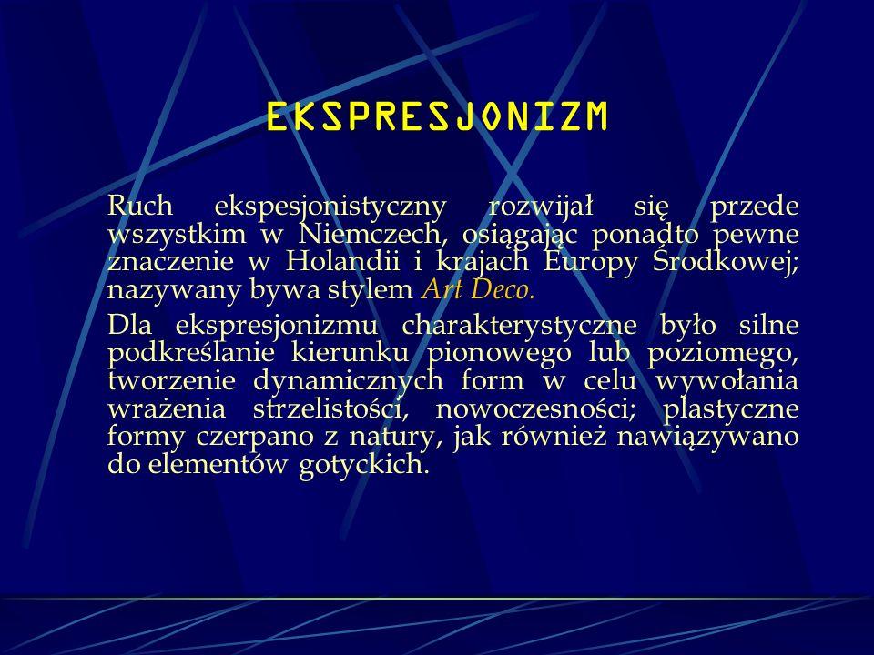 EKSPRESJONIZM Ruch ekspesjonistyczny rozwijał się przede wszystkim w Niemczech, osiągając ponadto pewne znaczenie w Holandii i krajach Europy Środkowe