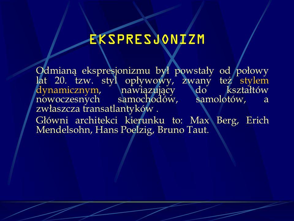 EKSPRESJONIZM Odmianą ekspresjonizmu był powstały od połowy lat 20. tzw. styl opływowy, zwany też stylem dynamicznym, nawiązujący do kształtów nowocze