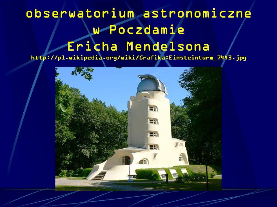 obserwatorium astronomiczne w Poczdamie Ericha Mendelsona http://pl.wikipedia.org/wiki/Grafika:Einsteinturm_7443.jpg