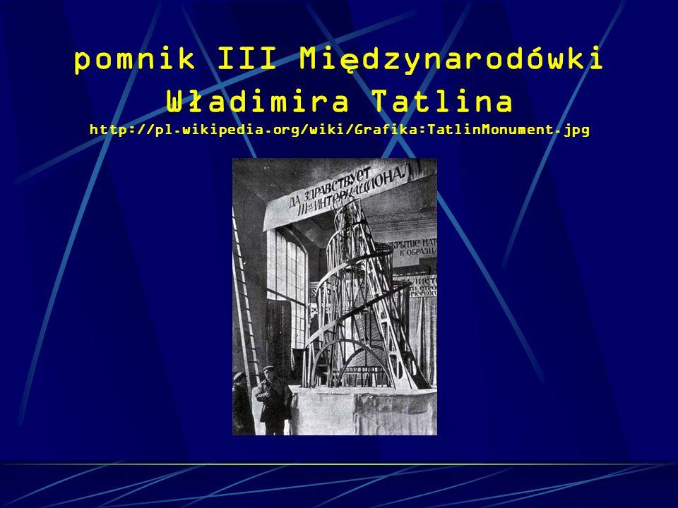 pomnik III Mi ę dzynarodówki Władimira Tatlina http://pl.wikipedia.org/wiki/Grafika:TatlinMonument.jpg
