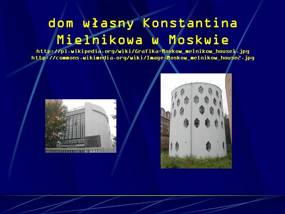 dom własny Konstantina Mielnikowa w Moskwie http://pl.wikipedia.org/wiki/Grafika:Moskow_melnikow_house1.jpg http://commons.wikimedia.org/wiki/Image:Mo