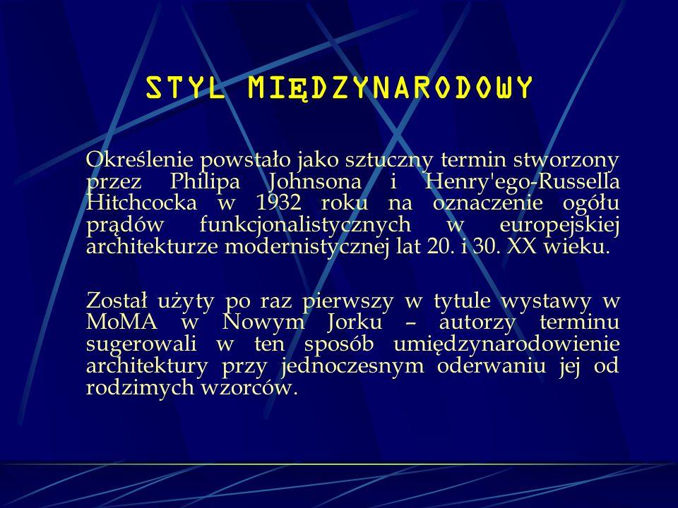 STYL MI Ę DZYNARODOWY Określenie powstało jako sztuczny termin stworzony przez Philipa Johnsona i Henry'ego-Russella Hitchcocka w 1932 roku na oznacze