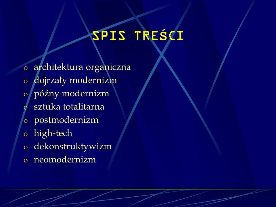 SPIS TRE Ś CI o architektura organiczna o dojrzały modernizm o późny modernizm o sztuka totalitarna o postmodernizm o high-tech o dekonstruktywizm o n