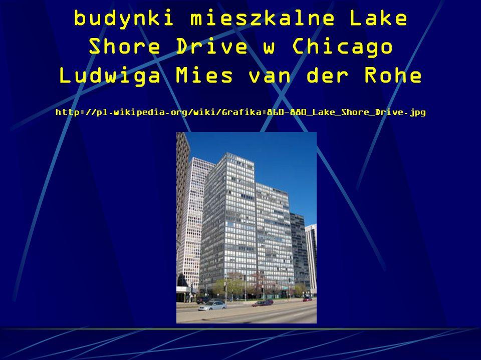 budynki mieszkalne Lake Shore Drive w Chicago Ludwiga Mies van der Rohe http://pl.wikipedia.org/wiki/Grafika:860-880_Lake_Shore_Drive.jpg