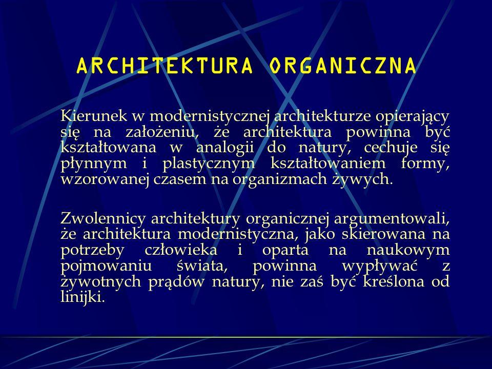 ARCHITEKTURA ORGANICZNA Kierunek w modernistycznej architekturze opierający się na założeniu, że architektura powinna być kształtowana w analogii do n