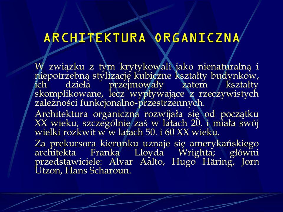 ARCHITEKTURA ORGANICZNA W związku z tym krytykowali jako nienaturalną i niepotrzebną stylizację kubiczne kształty budynków, ich dzieła przejmowały zat