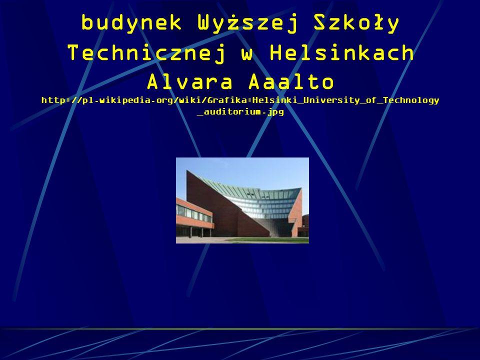 budynek Wy ż szej Szkoły Technicznej w Helsinkach Alvara Aaalto http://pl.wikipedia.org/wiki/Grafika:Helsinki_University_of_Technology _auditorium.jpg