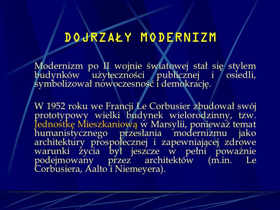 DOJRZAŁY MODERNIZM Modernizm po II wojnie światowej stał się stylem budynków użyteczności publicznej i osiedli, symbolizował nowoczesność i demokrację