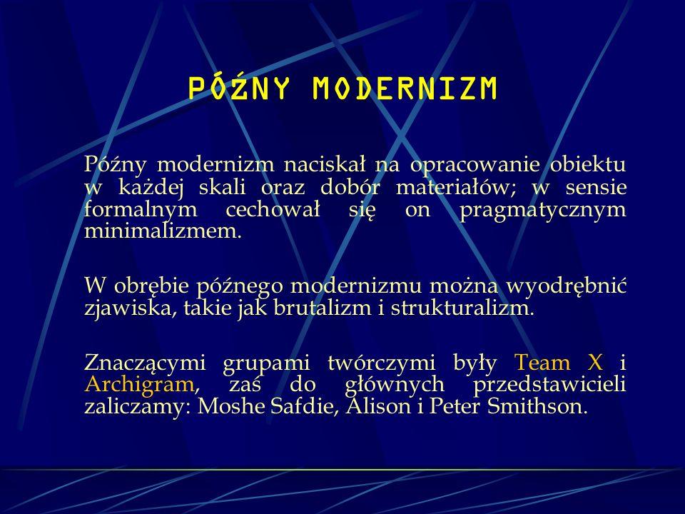 PÓ Ź NY MODERNIZM Późny modernizm naciskał na opracowanie obiektu w każdej skali oraz dobór materiałów; w sensie formalnym cechował się on pragmatyczn
