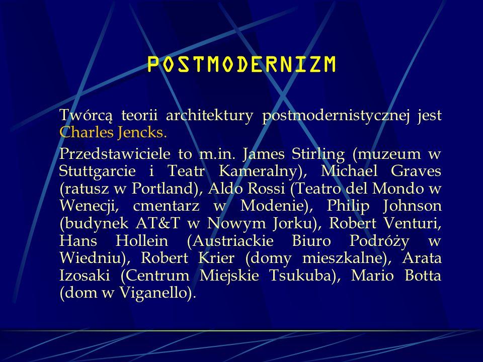 POSTMODERNIZM Twórcą teorii architektury postmodernistycznej jest Charles Jencks. Przedstawiciele to m.in. James Stirling (muzeum w Stuttgarcie i Teat