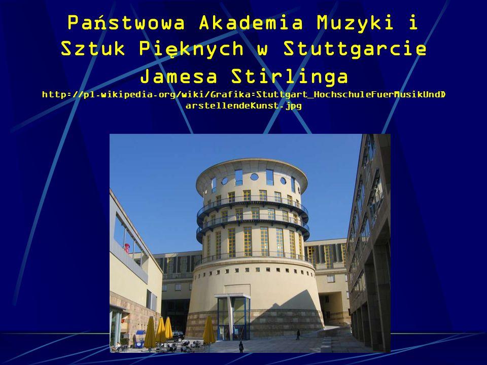 Pa ń stwowa Akademia Muzyki i Sztuk Pi ę knych w Stuttgarcie Jamesa Stirlinga http://pl.wikipedia.org/wiki/Grafika:Stuttgart_HochschuleFuerMusikUndD a