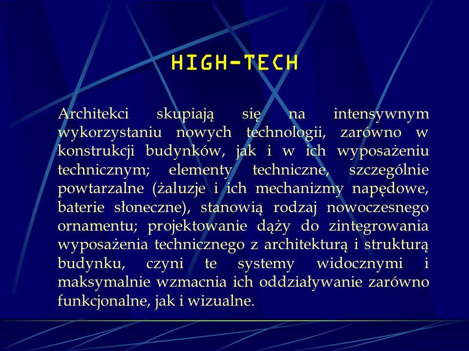 HIGH-TECH Architekci skupiają się na intensywnym wykorzystaniu nowych technologii, zarówno w konstrukcji budynków, jak i w ich wyposażeniu technicznym