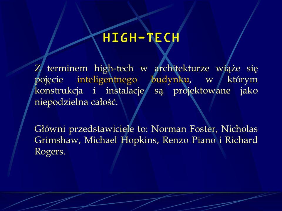HIGH-TECH Z terminem high-tech w architekturze wiąże się pojęcie inteligentnego budynku, w którym konstrukcja i instalacje są projektowane jako niepod