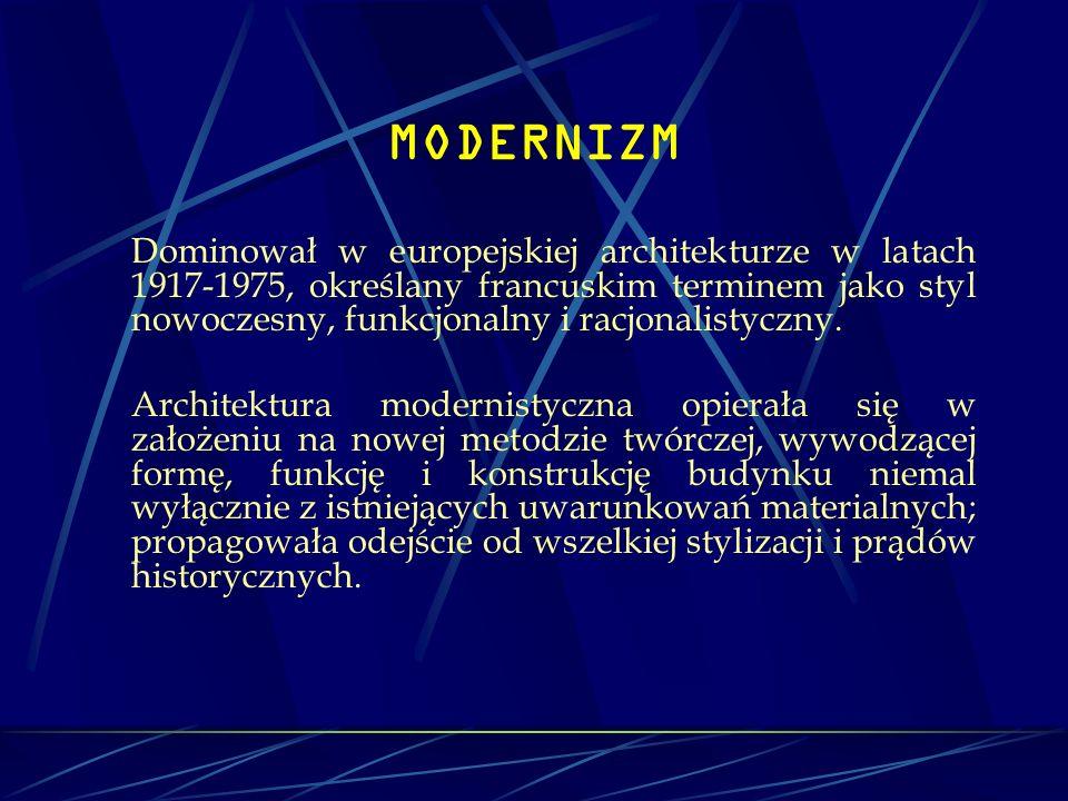 MODERNIZM Dominował w europejskiej architekturze w latach 1917-1975, określany francuskim terminem jako styl nowoczesny, funkcjonalny i racjonalistycz
