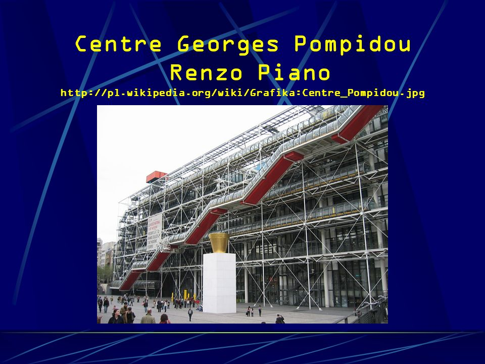 Centre Georges Pompidou Renzo Piano http://pl.wikipedia.org/wiki/Grafika:Centre_Pompidou.jpg