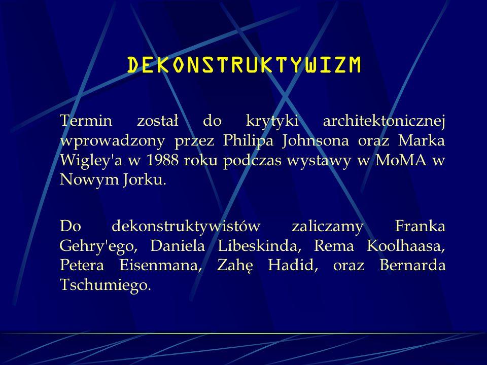 DEKONSTRUKTYWIZM Termin został do krytyki architektonicznej wprowadzony przez Philipa Johnsona oraz Marka Wigley'a w 1988 roku podczas wystawy w MoMA