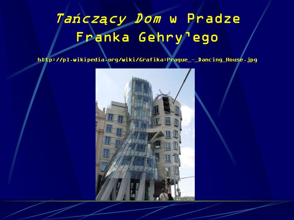 Ta ń cz ą cy Dom w Pradze Franka Gehryego http://pl.wikipedia.org/wiki/Grafika:Prague_-_Dancing_House.jpg