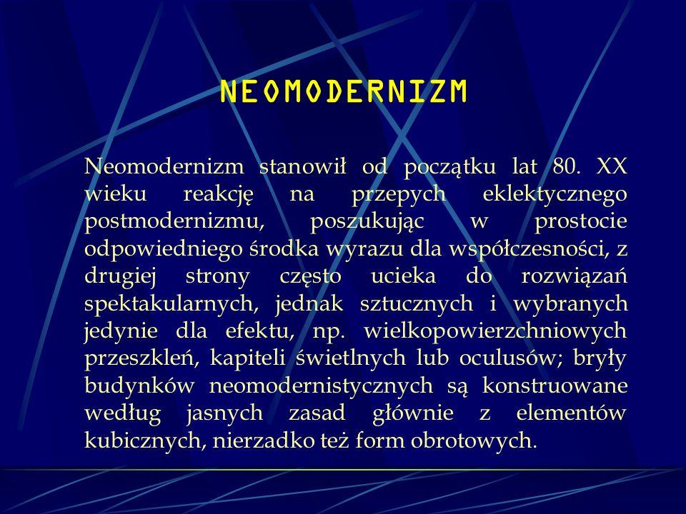 NEOMODERNIZM Neomodernizm stanowił od początku lat 80. XX wieku reakcję na przepych eklektycznego postmodernizmu, poszukując w prostocie odpowiedniego