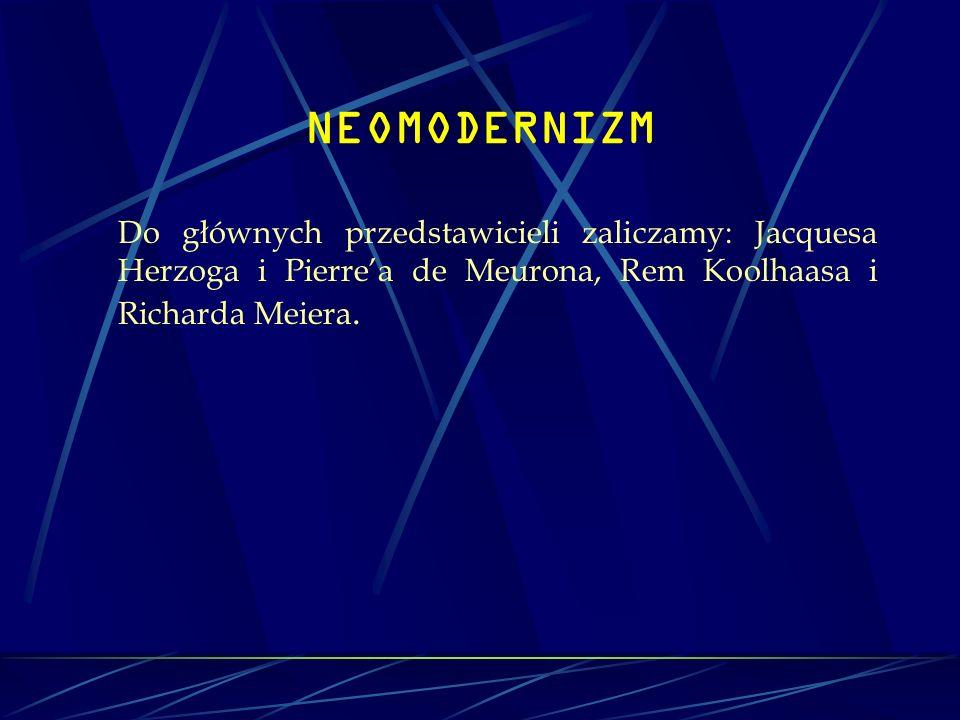 NEOMODERNIZM Do głównych przedstawicieli zaliczamy: Jacquesa Herzoga i Pierrea de Meurona, Rem Koolhaasa i Richarda Meiera.