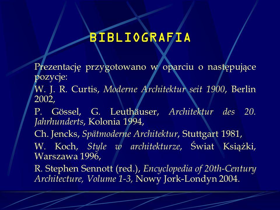 BIBLIOGRAFIA Prezentację przygotowano w oparciu o następujące pozycje: W. J. R. Curtis, Moderne Architektur seit 1900, Berlin 2002, P. Gössel, G. Leut