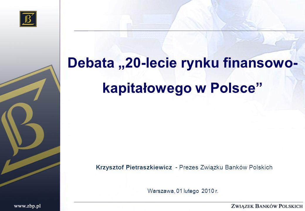Debata 20-lecie rynku finansowo- kapitałowego w Polsce Krzysztof Pietraszkiewicz - Prezes Związku Banków Polskich Warszawa, 01 lutego 2010 r.