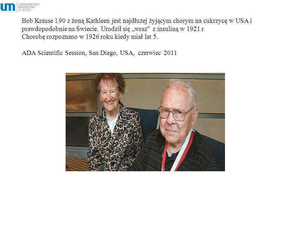 Bob Krause l.90 z żoną Kathleen jest najdłużej żyjącym chorym na cukrzycę w USA i prawdopodobnie na Świecie. Urodził się wraz z insuliną w 1921 r Chor