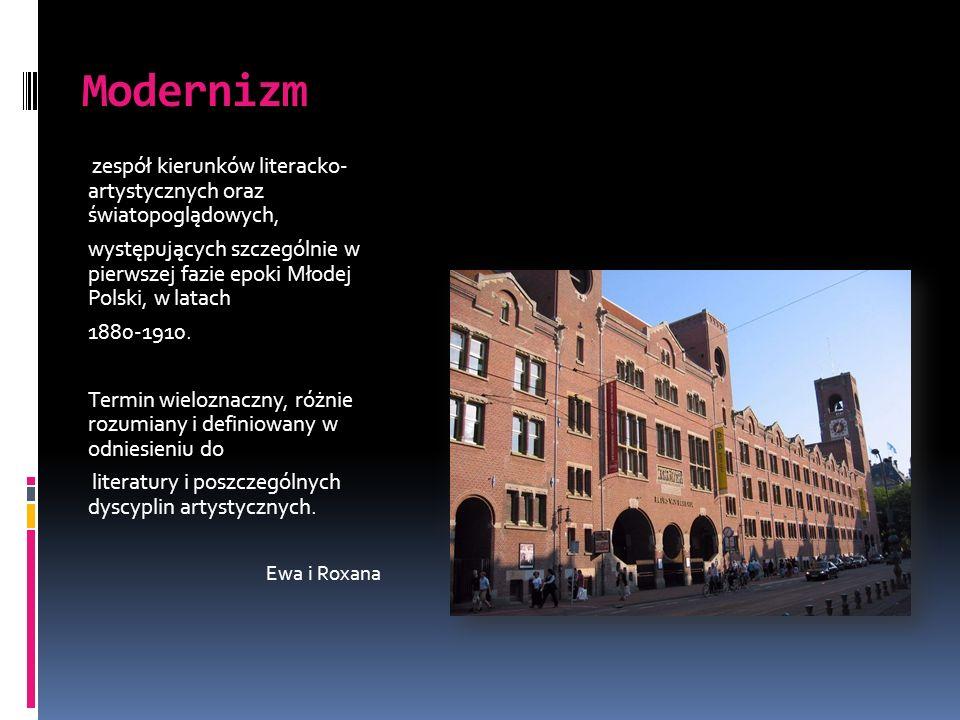 Modernizm zespół kierunków literacko- artystycznych oraz światopoglądowych, występujących szczególnie w pierwszej fazie epoki Młodej Polski, w latach